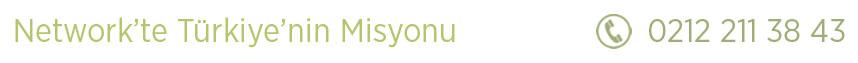Network'te Türkiye'nin Misyonu